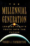 The Millennial Generation: Leading Today's Youth Into the Future - Vaughn J. Featherstone