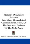 Memoirs of Andrew Jackson: Late Major General and Commander in Chief, of the Southern Division of the U. S. Army - John H. Eaton, Jerome Van Crowninshield Smith