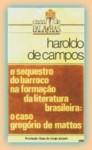 O Seqüestro do Barroco na Formação da Literatura Brasileira: O caso Gregório de Matos - Haroldo de Campos