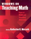 Windows on Teaching Math: Cases of Middle and Secondary Classrooms - Katherine Merseth, Carne Clarke