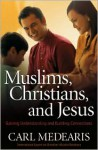Muslims, Christians, and Jesus: Gaining Understanding and Building Relationships - Carl Medearis