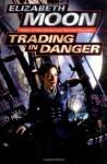 Trading in Danger (Moon, Elizabeth) - Elizabeth Moon