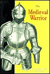 Medieval Warrior - Paul Lacroix, Walter Clifford Meller, John Batchelor, William Yenne