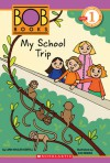 Scholastic Reader Level 1: Bob Books #3: My School Trip - Lynn Maslen Kertell, Sue Hendra
