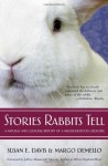 Stories Rabbits Tell: A Natural and Cultural History of a Misunderstood Creature - Susan E. Davis, Margo Demello