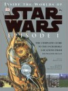 Inside the Worlds of Star Wars Episode I: The Complete Guide to the Incredible Locations from the Phantom Menace - Kristen Lund, Richard Chasemore, Hans Jenssen