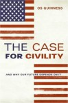The Case for Civility - Os Guinness