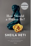 How Should a Person Be?: A Novel from Life - Sheila Heti