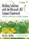 Building Solutions with the Microsoft .Net Compact Framework: Architecture and Best Practices for Mobile Development - Dan Fox, Jon Box