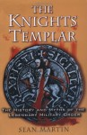 The Knights Templar: The History and Myths of the Legendary Military Order - Sean Martin
