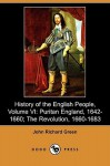 History of the English People, Volume VI: Puritan England, 1642-1660; The Revolution, 1660-1683 (Dodo Press) - J.R. Green