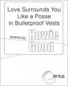 Love Surrounds You Like a Posse in Bulletproof Vests - Howie Good