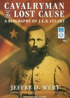 Cavalryman of the Lost Cause: A Biography of J. E. B. Stuart - Jeffry D. Wert, Michael Prichard