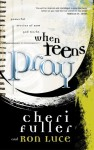 When Teens Pray: Powerful Stories of How God Works - Cheri Fuller, Ron Luce