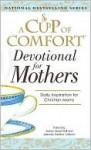 A Cup of Comfort for Devotional for Mothers - James Stuart Bell Jr., Jeanette Gardner Littleton