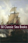 50 Classic Sea Stories - Golgotha Press, Jack London, Herman Melville, Rafael Sabatini