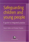 Safeguarding Children and Young People: A Guide to Integrated Practice - Steven Walker