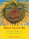 What Saved Me, Revised Edition: A Dozen Ways to Embrace Life - Claire Starr, Janice Phelps Williams