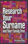 Research Your Surname and Your Family Tree: Find Out What Your Surname Means and Trace Your Ancestors Who Share It Too. Graeme Davis - Graeme Davis