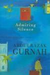 Admiring Silence - Abdulrazak Gurnah