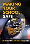 Making Your School Safe: Strategies to Protect Children and Promote Learning - John Devine, Jonathan Cohen