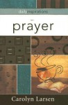 Daily Inspirations on Prayer - Carolyn Larsen