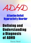 ADHD: Attention Deficit Hyperactivity Disorder (Defining and Understanding a Diagnosis of ADHD) - Susan Reed