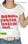Veganerin, siebzehn, Jungfrau, sucht ... - Carolyn Mackler, Martina Tichy