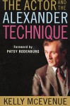 The Actor and the Alexander Technique - Kelly R. McEvenue, David Gorman, Patsy Rodenburg