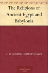 The Religions of Ancient Egypt and Babylonia - Archibald Henry Sayce