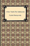 A Raw Youth (the Adolescent) - Fyodor Dostoyevsky