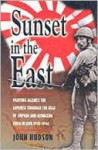 SUNSET IN THE EAST: A War Memoir of Burma and Java 1943-46 - John Hudson