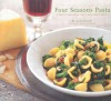 Four Seasons Pasta: A Year of Inspired Recipes in the Italian Tradition - Janet Fletcher, Victoria Pearson