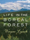Life in the Boreal Forest - Wayne Lynch, Aubrey Lang
