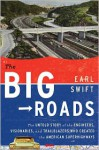 The Big Roads: The Untold Story of the Engineers, Visionaries, and Trailblazers Who Created the American Superhighways - Earl Swift