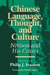 Chinese Language, Thought, and Culture: Nivison and His Critics - Philip J. Ivanhoe