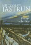 Pamięć i milczenie - Mieczysław Jastrun