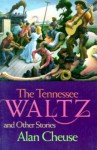 The Tennessee Waltz and Other Stories - Alan Cheuse