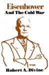 Eisenhower and the Cold War - Robert A. Divine