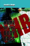 Home of the Body Bags - Terrell C. Wright