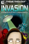 Theme-Thology: Invasion (Theme-Thology, #1) - Charles Barouch, Michael G. Williams, LJ Cohen, Aaron Crocco, R. A. Desilets, Micha Fire, Timothy Hurley, Lisa A. Kramer, Jeremiah Lewis, Jeremy Lichtman, Michelle Mogil, Juan Ochoa, Mike Reeves-McMillan, Bill Ries-Knight, Jefferson Smith, CM Stewart, Aaron Wood