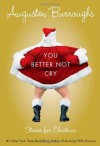 You Better Not Cry: Stories for Christmas - Augusten Burroughs
