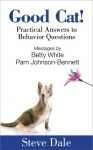 Good Cat! Practical Answers to Behavior Questions - Betty White, Steve Dale, Pamela Johnson-Bennett, Sheldon Rubin