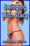 Swinging With Stacy (Taboo Swinger Erotica) - Penelope Wilson