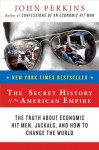 The Secret History of the American Empire: The Truth about Economic Hit Men, Jackals & How to Change the World - John Perkins