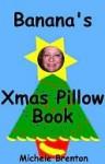 Banana's Xmas Pillow Book - Michele Brenton