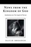 News from the Kingdom of God: Meditations on the Gospel of Thomas - David Breeden