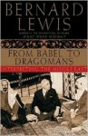 From Babel to Dragomans: Interpreting the Middle East - Bernard Lewis