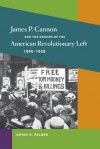 James P. Cannon and the Origins of the American Revolutionary Left, 1890-1928 - Bryan D. Palmer