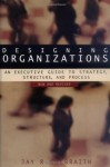Designing Organizations: An Executive Guide to Strategy, Structure, and Process - Jay R. Galbraith